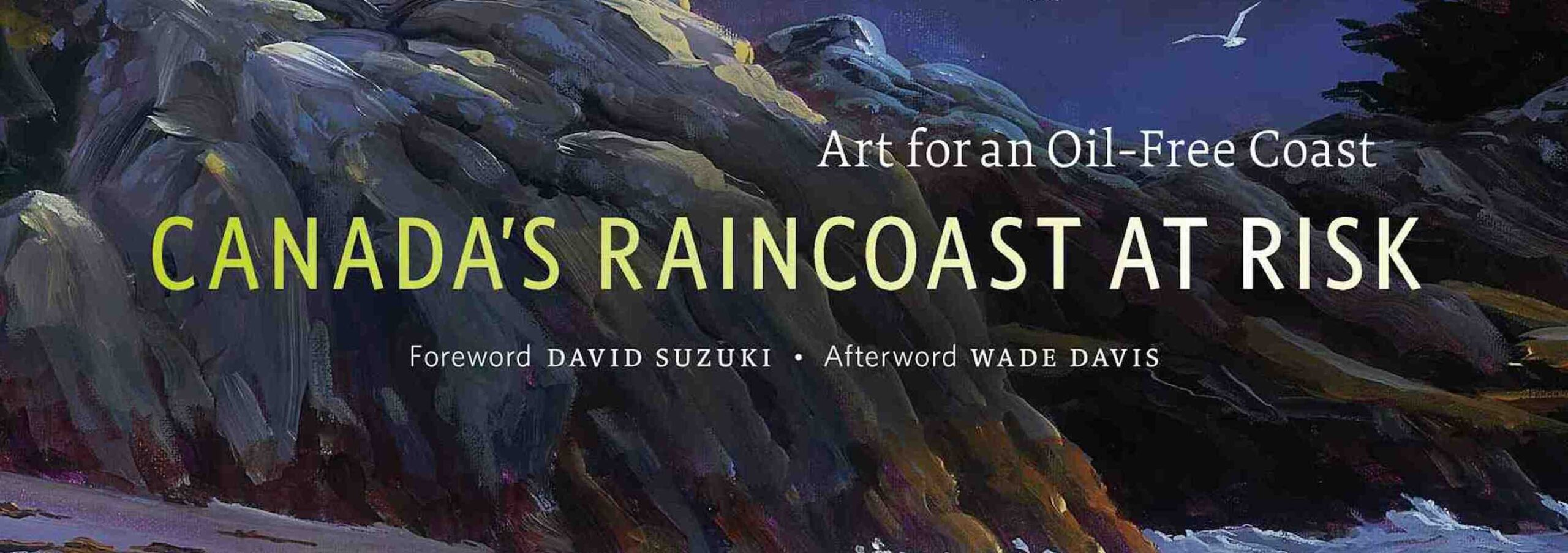 Canada's Raincoast at Risk: foreward David Suzuki, afterword Wade Davis